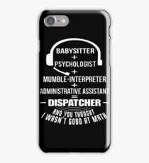 Babysitter Spychologist Mumble Interpreter Administrative Assistant Dispatcher And You Thought I Wasn't Good At Math T-shirts iPhone Case/Skin