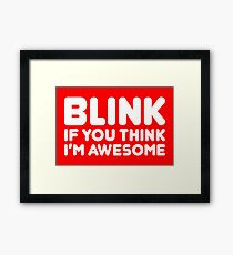 BLINK IF YOU THINK I'M AWESOME Framed Print