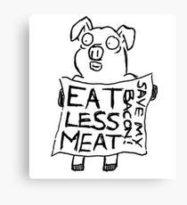 Eat less meat, Save my bacon! Canvas Print
