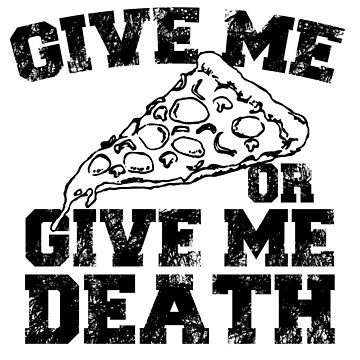 Give Me Pizza or Give Me Death! by flipper42