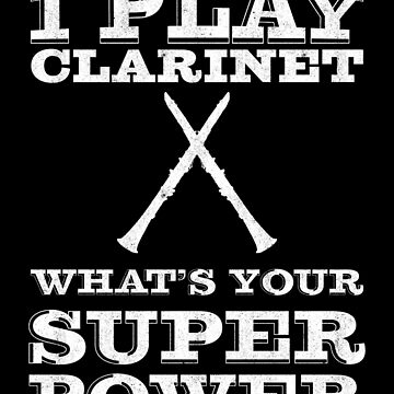 I Play Clarinet Whats Your Super Power | clarinet Players by gbrink
