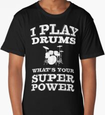 I Play Drums Whats Your Super Power | Drummer Long T-Shirt