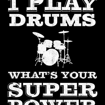 I Play Drums Whats Your Super Power | Drummer by gbrink