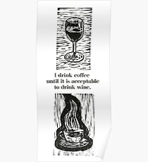 I drink coffee until it is acceptable to drink wine Poster