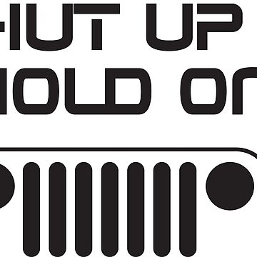 Shut Up & Hold On - Jeep  by Janja