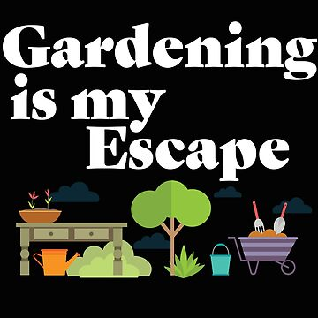 Gardening Funny Design - Gardening Is My Escape by kudostees