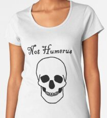 Not Humerus Women's Premium T-Shirt
