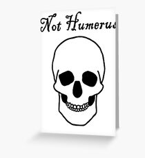 Not Humerus Greeting Card