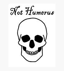 Not Humerus Photographic Print