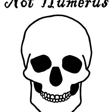 Not Humerus by SlubberBub