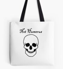 Not Humerus Tote Bag