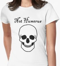 Not Humerus Women's Fitted T-Shirt
