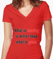 What is coming is better than what is gone. Women's Fitted V-Neck T-Shirt