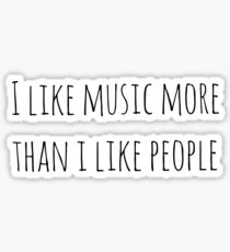 I like music more than I like people Sticker