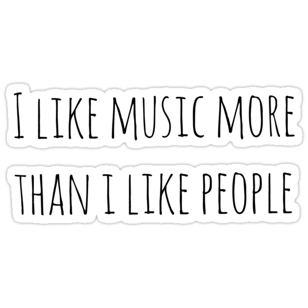 Quot I Like Music More Than I Like People Quot Stickers By