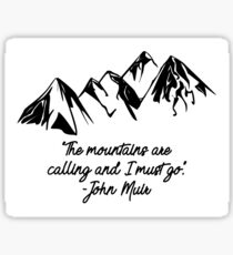 """The mountains are calling and I must go"" - John Muir Sticker"