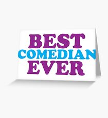BEST COMEDIAN EVER Greeting Card