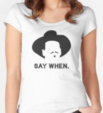 Say When. Women's Fitted Scoop T-Shirt