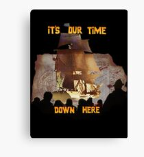 ITS OUR TIME DOWN HERE! Canvas Print