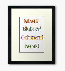 Nitwit! Blubber! Oddment! Tweak! Framed Print