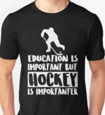 Education Is Important But Hockey Is Importanter Unisex T-Shirt