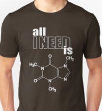 All I need is caffeine! T-Shirt