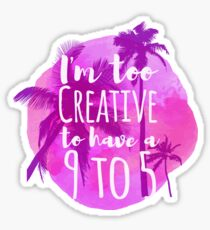 I'm Too Creative To Have a 9 To 5 For Entrepreneur Sticker