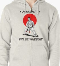 A Black Belt is a White Belt That Never Quit Zipped Hoodie