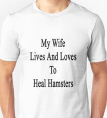 My Wife Lives And Loves To Heal Hamsters  Unisex T-Shirt