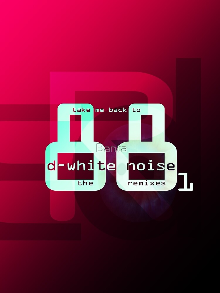 D-White Noise - Take Me Back to 88 Remixes part 1- Merch by Banta