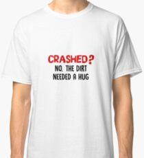 Crashed? No. The Dirt Needed A Hug - Funny BMX Stunts Rider Biker Gift Classic T-Shirt