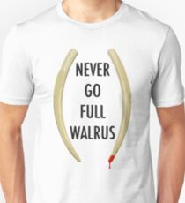 Never Go Full Walrus Unisex T-Shirt