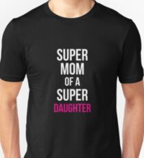 Super Mom Of A Super Daughter Unisex T-Shirt
