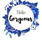 Hello gorgeous - text with delft blue flowers design by vasylissa