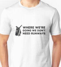 Where we're going we don't need runways T-Shirt