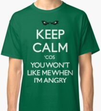 Keep calm cos you wont like me when im angry Classic T-Shirt