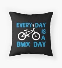 Every Day Is A BMX Day - Funny BMX Stunts Rider Biker Gift Throw Pillow