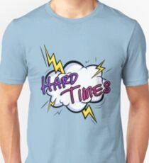 Hard Times! Unisex T-Shirt