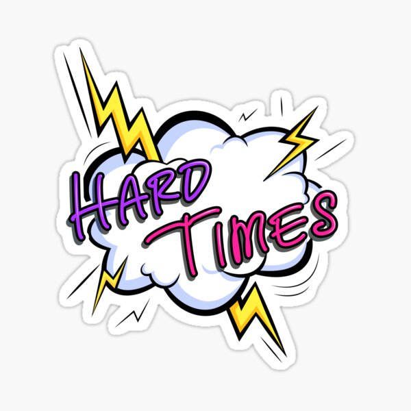 Hard Times! Sticker
