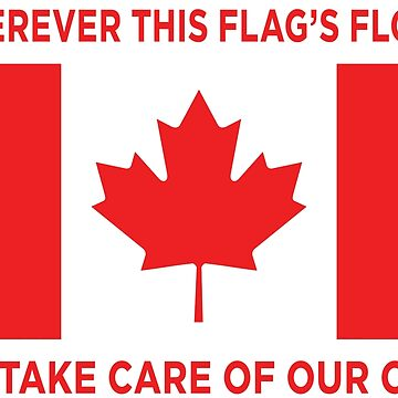 Wherever this Canada flag's flown, we take care of our own  by jadn73