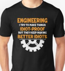 Engineering I Try To Make THings Idiot-Proof T-Shirt