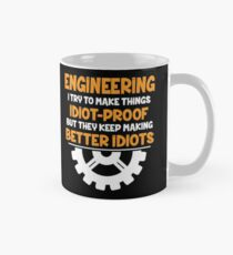 Engineering I Try To Make THings Idiot-Proof Classic Mug