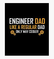 Engineer Dad Like A Regular Dad Only Way Cooler Photographic Print