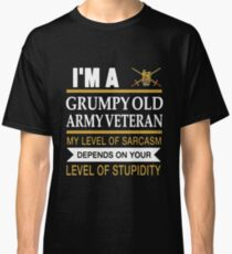 I'm A Grumpy Old Army Veteran My Level Of Sarcasm Depends On Your Level Of Stupidity Uk British T-shirts Classic T-Shirt
