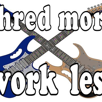 Shred More...Work Less by dcroffe