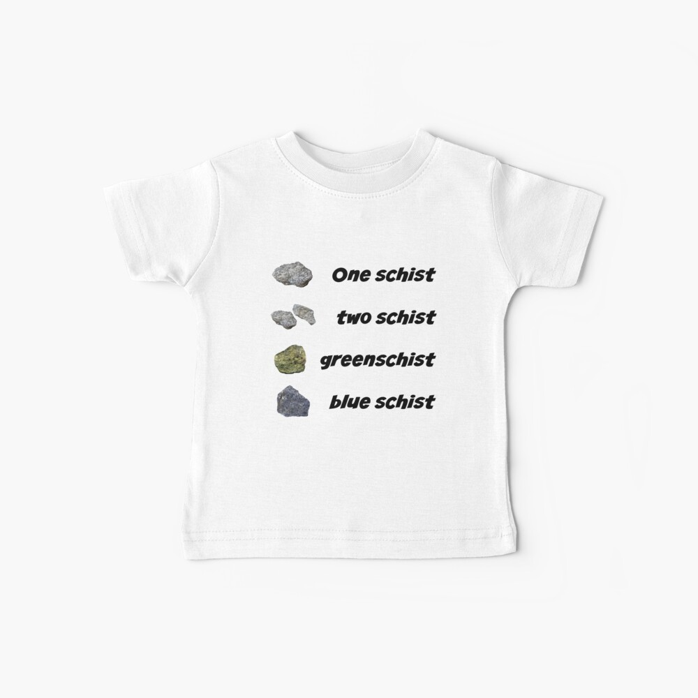 Funny geology geologist One Schist, Two Schist Baby T-Shirt