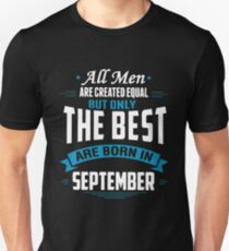 All Men Are Created Equal But Only The Best Are Born In September T-shirts Unisex T-Shirt