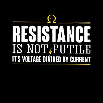 Electrician Resistance Is Not Futile It's Voltage Divided By Current T-shirts by lydiahproctor