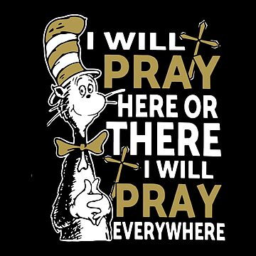 I Will Pray Here Or There I Will Pray Everywhere T-shirts by lydiahproctor