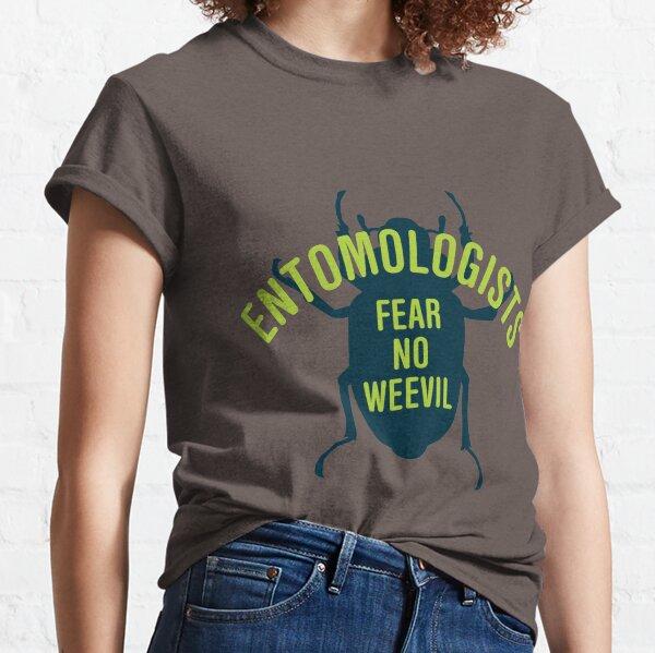 Entomologists Fear No Weevil Classic T-Shirt